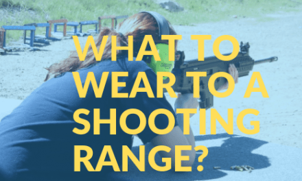 What to wear to a shooting range?- exclusive tips